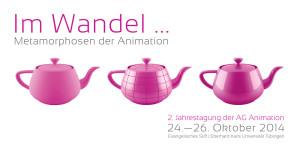 IM WANDEL … | 2. Jahrestagung der AG Animation | 24.-26.10.2014 | Tübingen